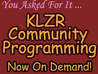 Stream KLZR's Locally Produced Programs!
