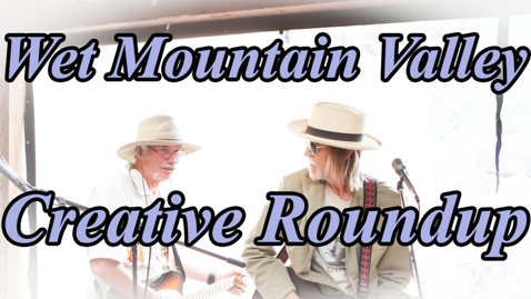 Wet Mountain Valley Creative Roundup